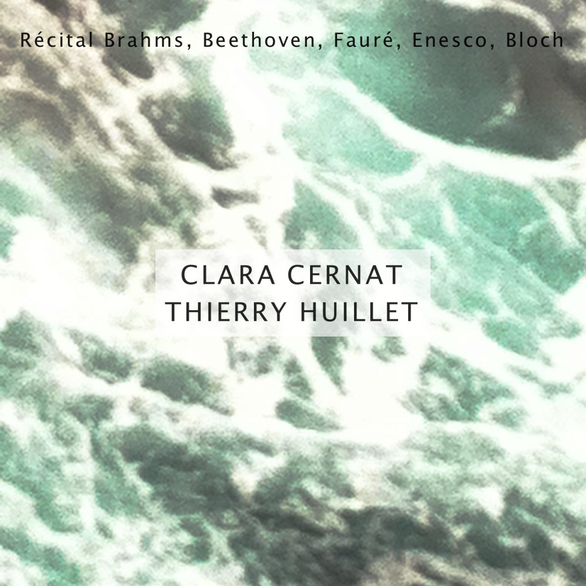 Clara Cernat & Thierry Huillet – Recital Brahms, Beethoven, Faure, Enesco, Bloch
