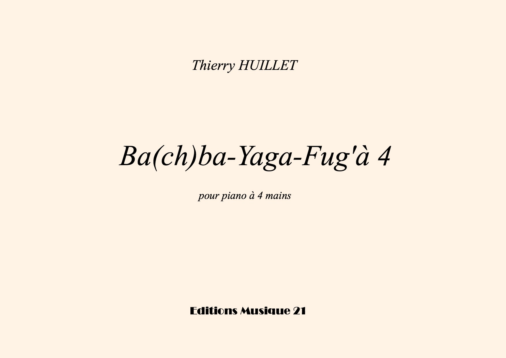 Thierry HUILLET – Ba(ch)ba-Yaga-Fug'à4, For Piano 4 Hands