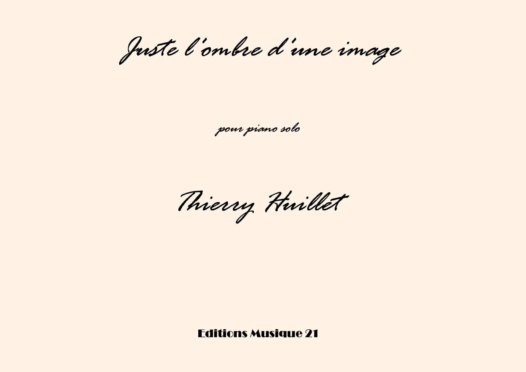 Thierry HUILLET – Juste L'ombre D'une Image, For Solo Piano
