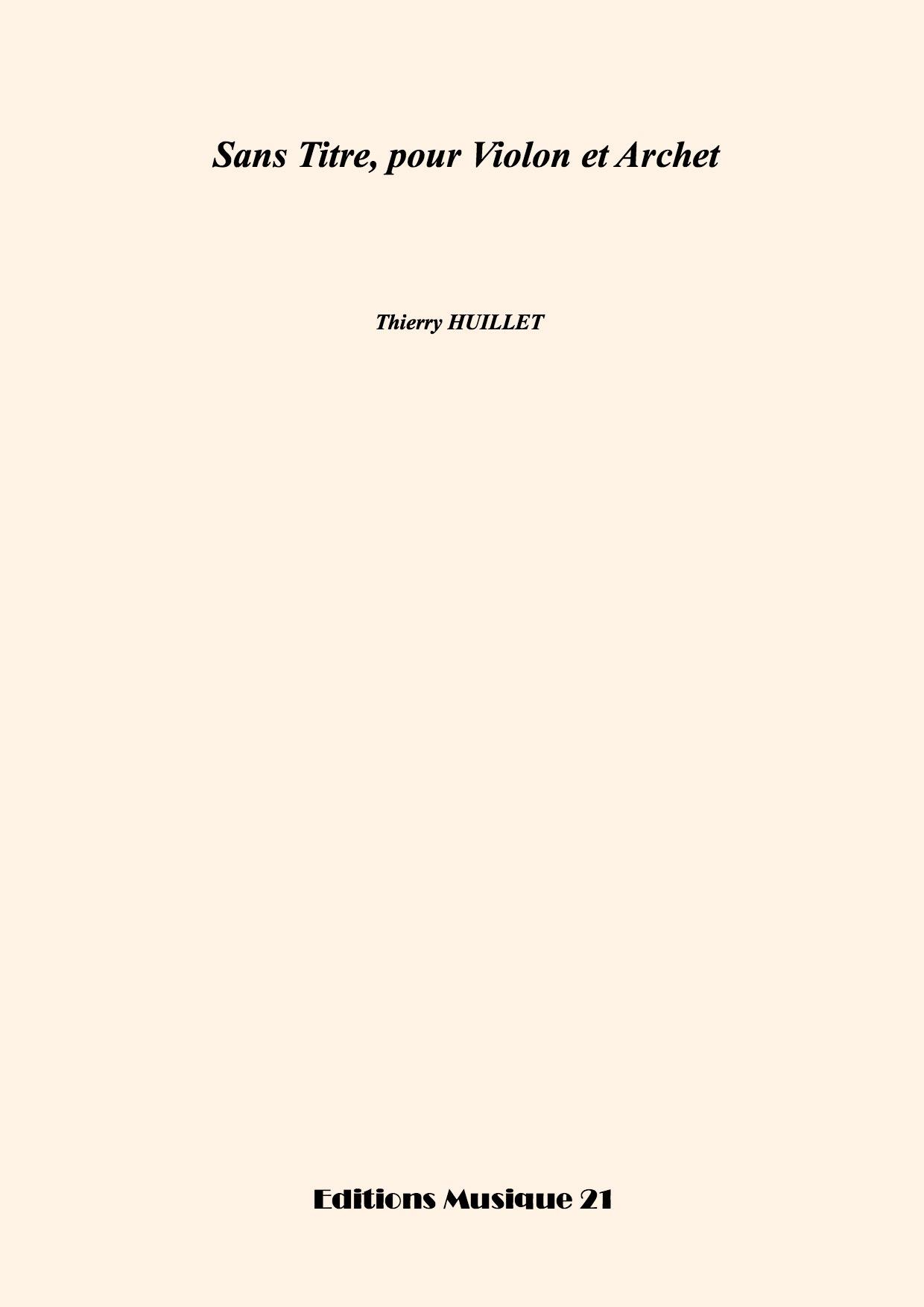 Thierry HUILLET – Sans Titre Pour Violon Et Archet, For Solo Violin