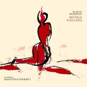 Carmen Martínez-Pierret: Musíca Callada/Frederic Mompou